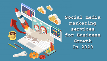 Social media marketing services for Business Growth In 2020